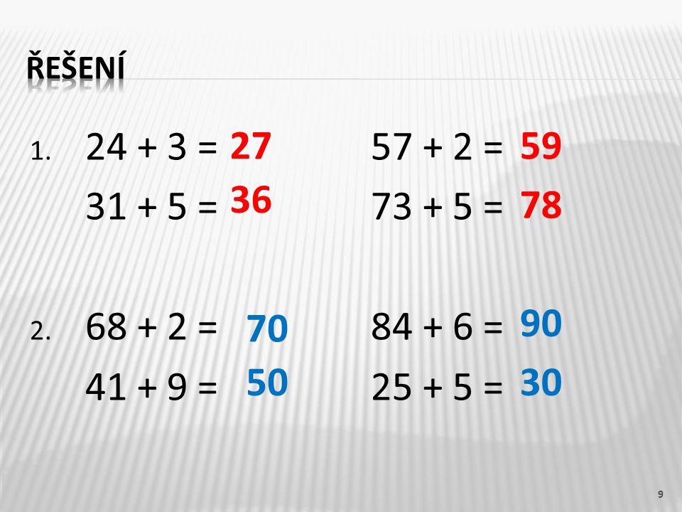 1. 24 + 3 =57 + 2 = 31 + 5 =73 + 5 = 2. 68 + 2 = 84 + 6 = 41 + 9 =25 + 5 = 9 27 36 59 78 70 50 90 30
