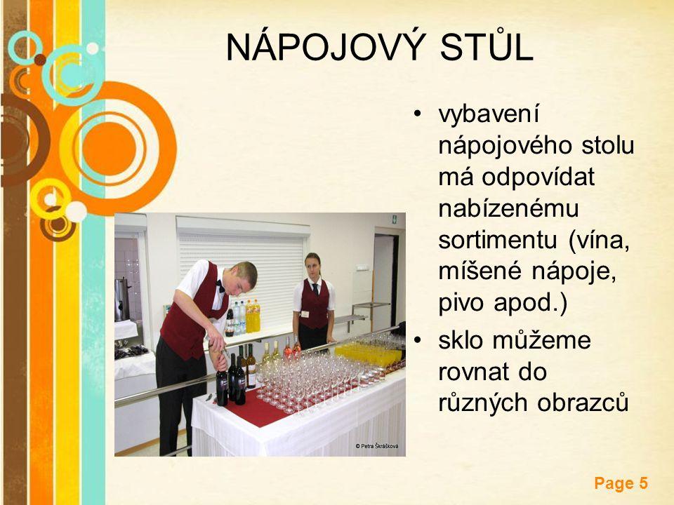 Free Powerpoint Templates Page 5 NÁPOJOVÝ STŮL vybavení nápojového stolu má odpovídat nabízenému sortimentu (vína, míšené nápoje, pivo apod.) sklo můž