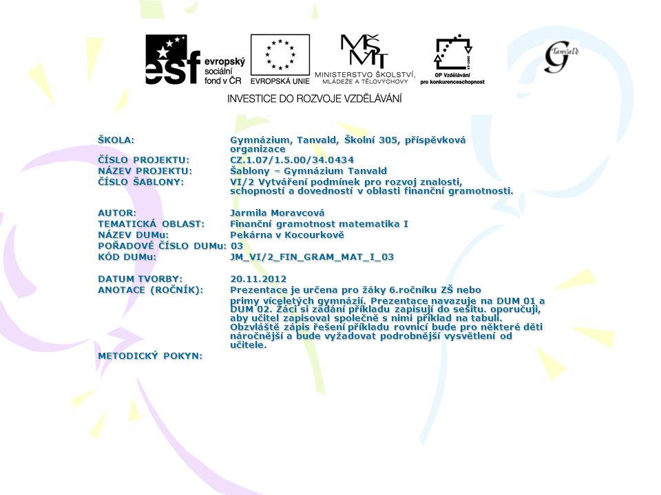 ŠKOLA:Gymnázium, Tanvald, Školní 305, příspěvková organizace ČÍSLO PROJEKTU:CZ.1.07/1.5.00/34.0434 NÁZEV PROJEKTU:Šablony – Gymnázium Tanvald ČÍSLO ŠABLONY:VI/2 Vytváření podmínek pro rozvoj znalosti, schopností a dovedností v oblasti finanční gramotnosti.