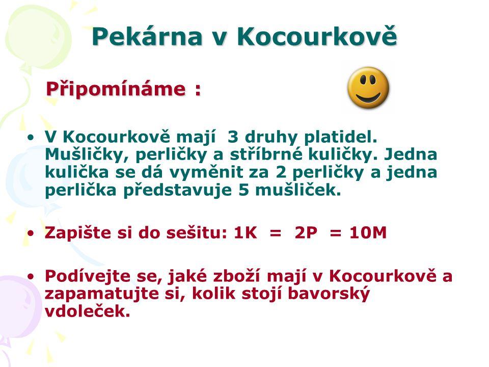 Pekárna v Kocourkově V Kocourkově mají 3 druhy platidel.