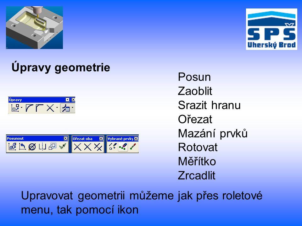 Úpravy geometrie Posun Zaoblit Srazit hranu Ořezat Mazání prvků Rotovat Měřítko Zrcadlit Upravovat geometrii můžeme jak přes roletové menu, tak pomocí