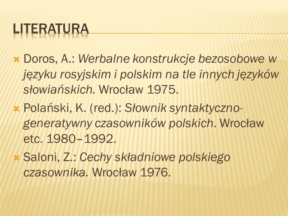  Doros, A.: Werbalne konstrukcje bezosobowe w języku rosyjskim i polskim na tle innych języków słowiańskich. Wrocław 1975.  Polański, K. (red.): Sło