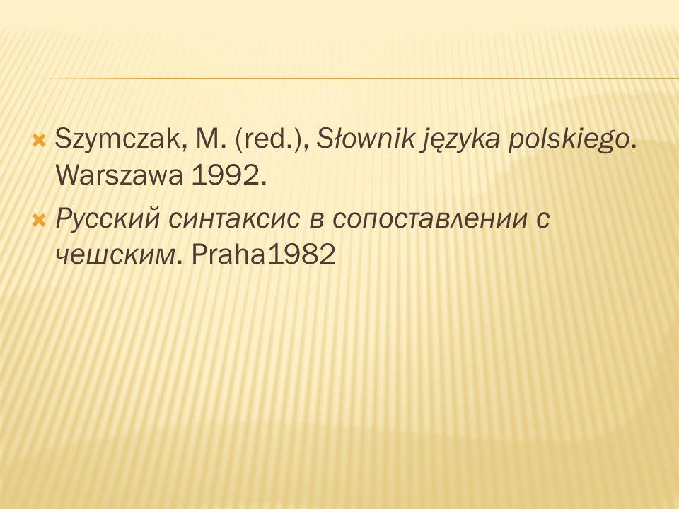  Szymczak, M. (red.), Słownik języka polskiego. Warszawa 1992.  Русский синтаксис в сопоставлении с чешским. Praha1982