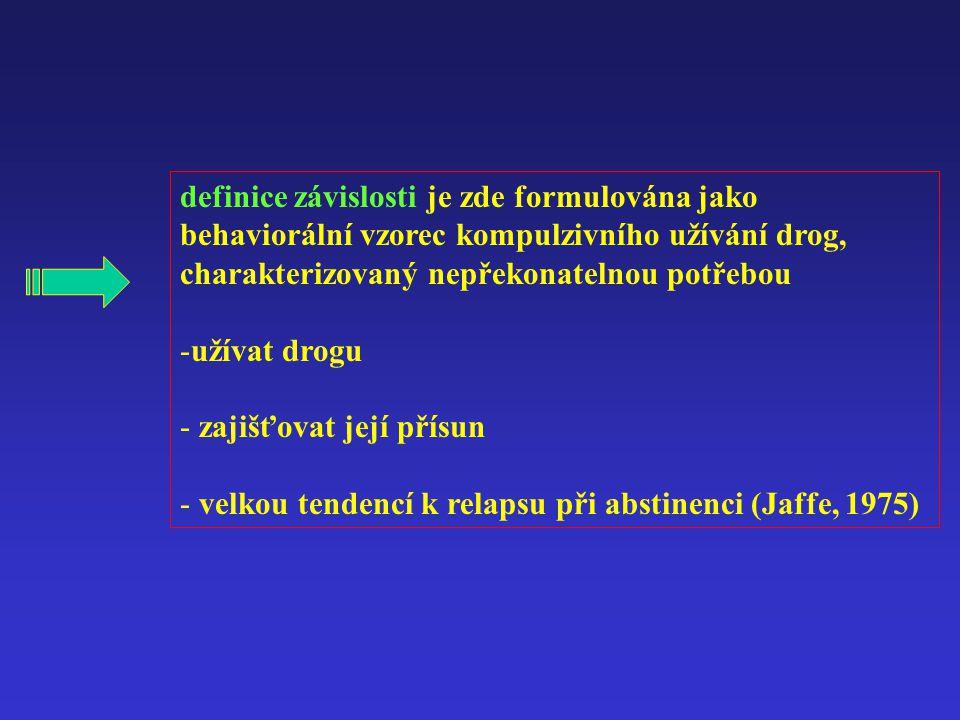 definice závislosti je zde formulována jako behaviorální vzorec kompulzivního užívání drog, charakterizovaný nepřekonatelnou potřebou -užívat drogu - zajišťovat její přísun - velkou tendencí k relapsu při abstinenci (Jaffe, 1975)