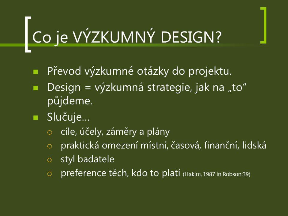 """Co je VÝZKUMNÝ DESIGN? Převod výzkumné otázky do projektu. Design = výzkumná strategie, jak na """"to"""" půjdeme. Slučuje…  cíle, účely, záměry a plány """