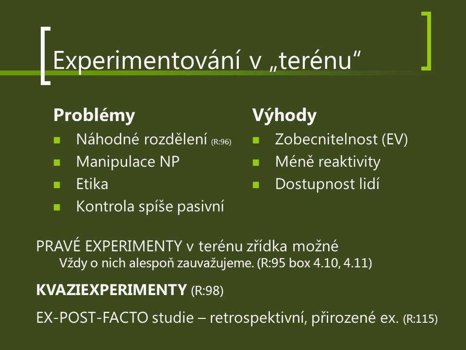 """Experimentování v """"terénu"""" Problémy Náhodné rozdělení (R:96) Manipulace NP Etika Kontrola spíše pasivní Výhody Zobecnitelnost (EV) Méně reaktivity Dos"""