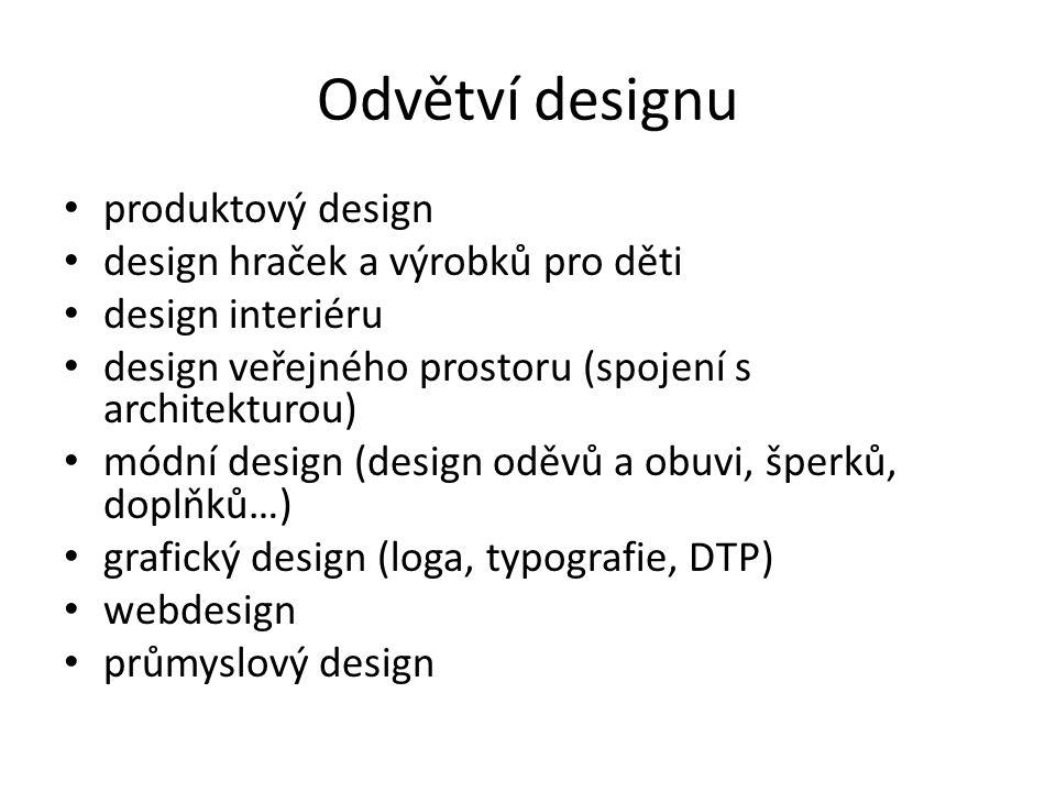 Odvětví designu produktový design design hraček a výrobků pro děti design interiéru design veřejného prostoru (spojení s architekturou) módní design (design oděvů a obuvi, šperků, doplňků…) grafický design (loga, typografie, DTP) webdesign průmyslový design