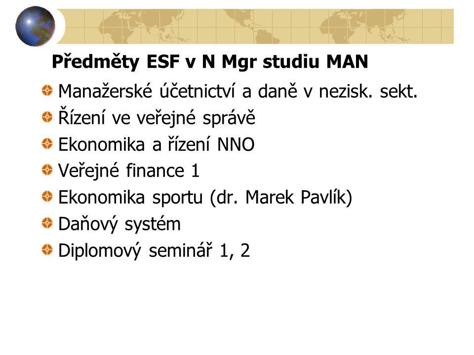 Předměty ESF v N Mgr studiu MAN Manažerské účetnictví a daně v nezisk. sekt. Řízení ve veřejné správě Ekonomika a řízení NNO Veřejné finance 1 Ekonomi