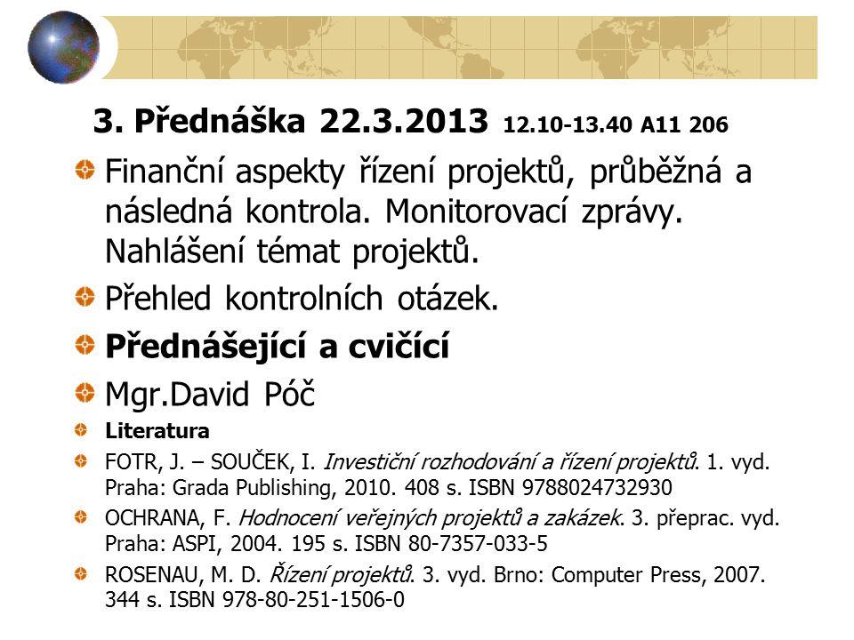 3. Přednáška 22.3.2013 12.10-13.40 A11 206 Finanční aspekty řízení projektů, průběžná a následná kontrola. Monitorovací zprávy. Nahlášení témat projek