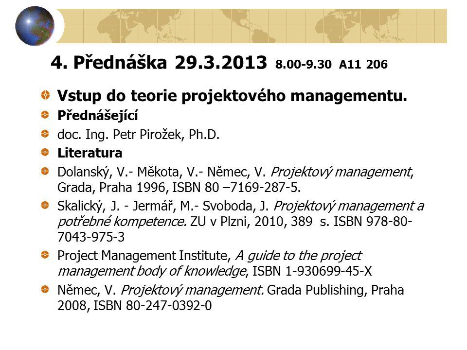 4. Přednáška 29.3.2013 8.00-9.30 A11 206 Vstup do teorie projektového managementu. Přednášející doc. Ing. Petr Pirožek, Ph.D. Literatura Dolanský, V.-
