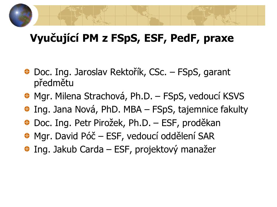 Vyučující PM z FSpS, ESF, PedF, praxe Doc. Ing. Jaroslav Rektořík, CSc. – FSpS, garant předmětu Mgr. Milena Strachová, Ph.D. – FSpS, vedoucí KSVS Ing.
