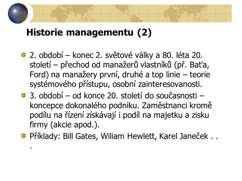Historie managementu (2) 2. období – konec 2. světové války a 80. léta 20. století – přechod od manažerů vlastníků (př. Baťa, Ford) na manažery první,