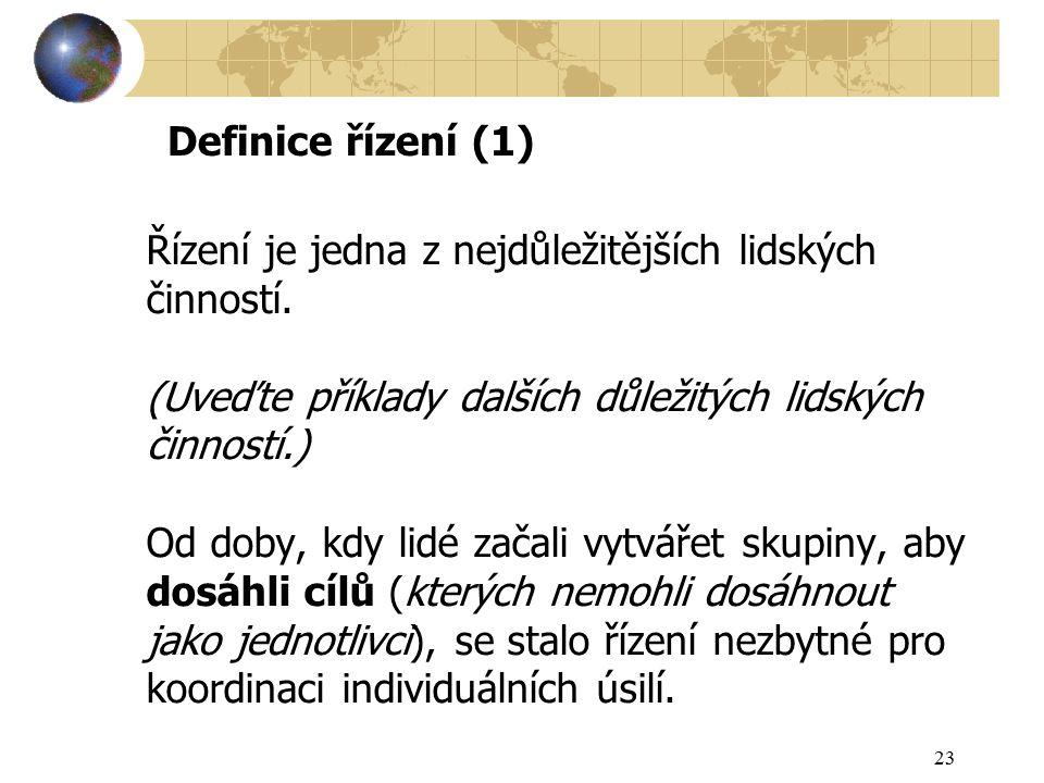 23 Definice řízení (1) Řízení je jedna z nejdůležitějších lidských činností.