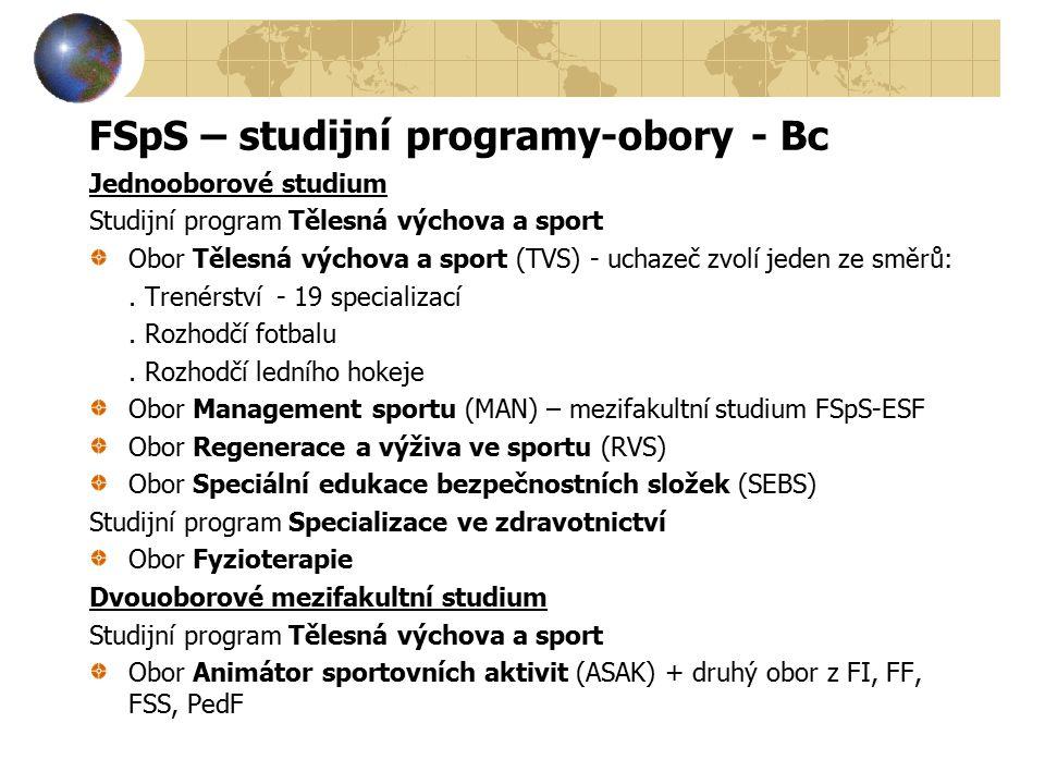 FSpS – studijní programy-obory - Bc Jednooborové studium Studijní program Tělesná výchova a sport Obor Tělesná výchova a sport (TVS) - uchazeč zvolí jeden ze směrů:.