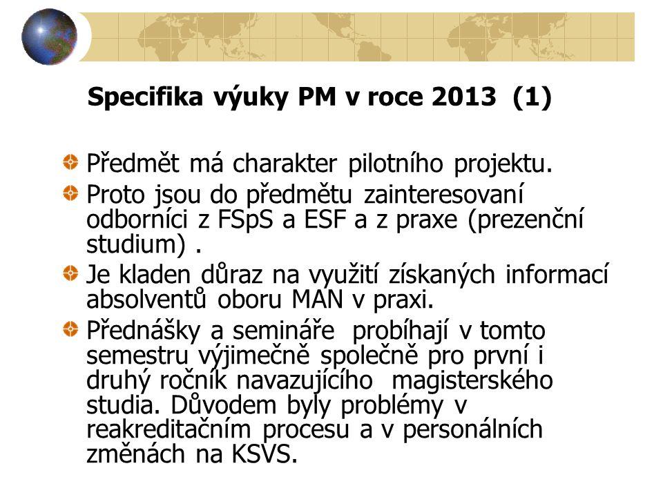 Specifika výuky PM v roce 2013 (1) Předmět má charakter pilotního projektu. Proto jsou do předmětu zainteresovaní odborníci z FSpS a ESF a z praxe (pr