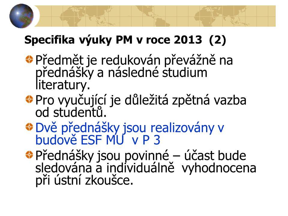 Specifika výuky PM v roce 2013 (2) Předmět je redukován převážně na přednášky a následné studium literatury.