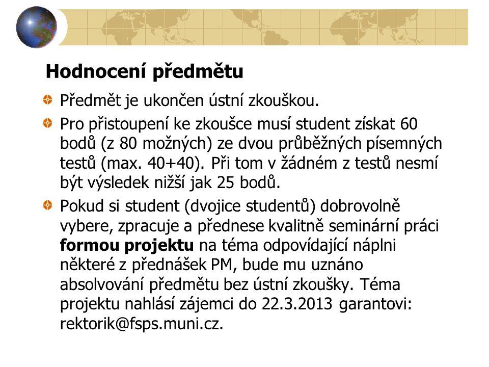 Hodnocení předmětu Předmět je ukončen ústní zkouškou. Pro přistoupení ke zkoušce musí student získat 60 bodů (z 80 možných) ze dvou průběžných písemný