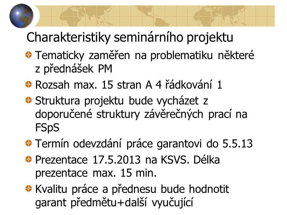 Charakteristiky seminárního projektu Tematicky zaměřen na problematiku některé z přednášek PM Rozsah max. 15 stran A 4 řádkování 1 Struktura projektu