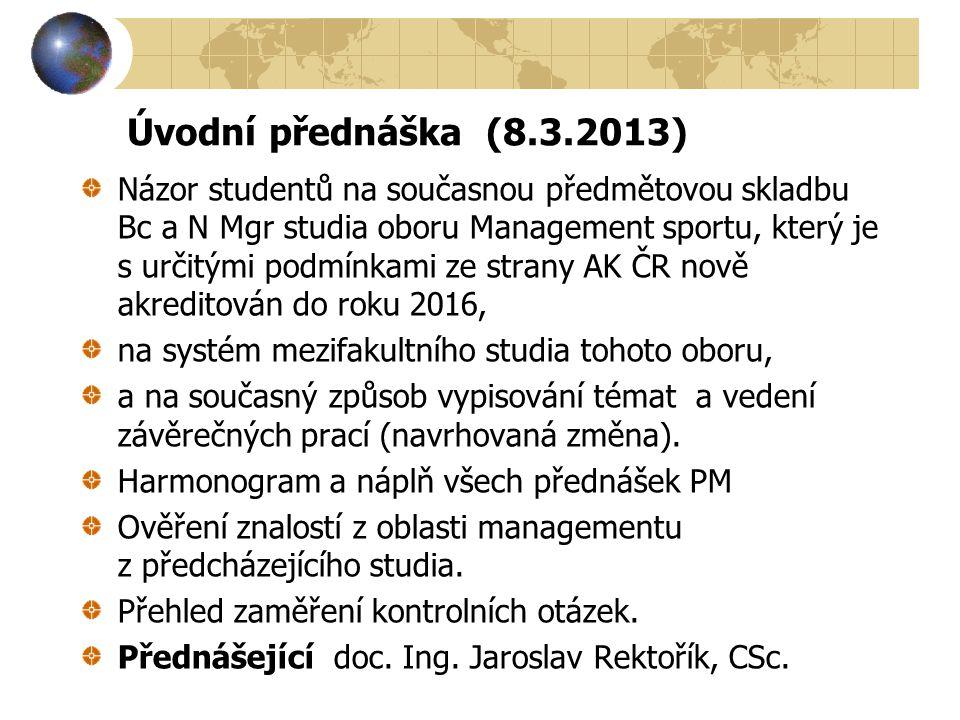 Úvodní přednáška (8.3.2013) Názor studentů na současnou předmětovou skladbu Bc a N Mgr studia oboru Management sportu, který je s určitými podmínkami