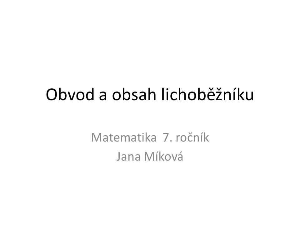 Obvod a obsah lichoběžníku Matematika 7. ročník Jana Míková