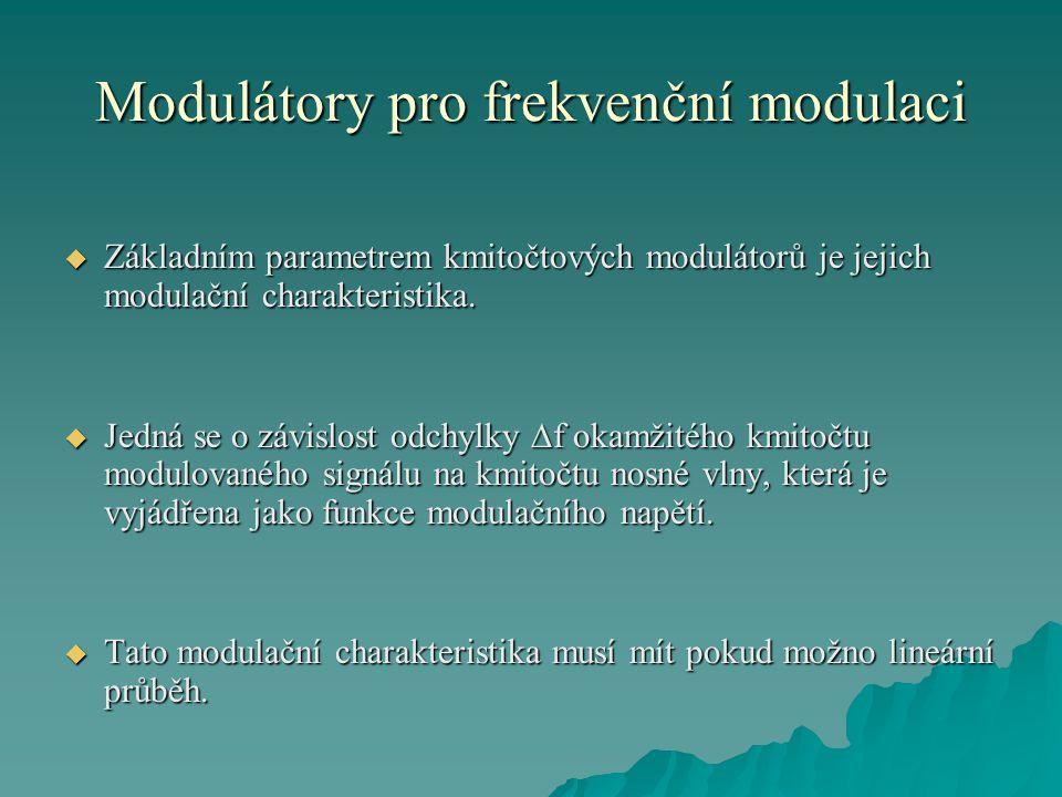Modulátory pro frekvenční modulaci  Základním parametrem kmitočtových modulátorů je jejich modulační charakteristika.  Jedná se o závislost odchylky
