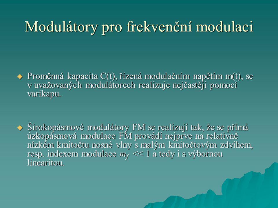 Modulátory pro frekvenční modulaci  Proměnná kapacita C(t), řízená modulačním napětím m(t), se v uvažovaných modulátorech realizuje nejčastěji pomocí