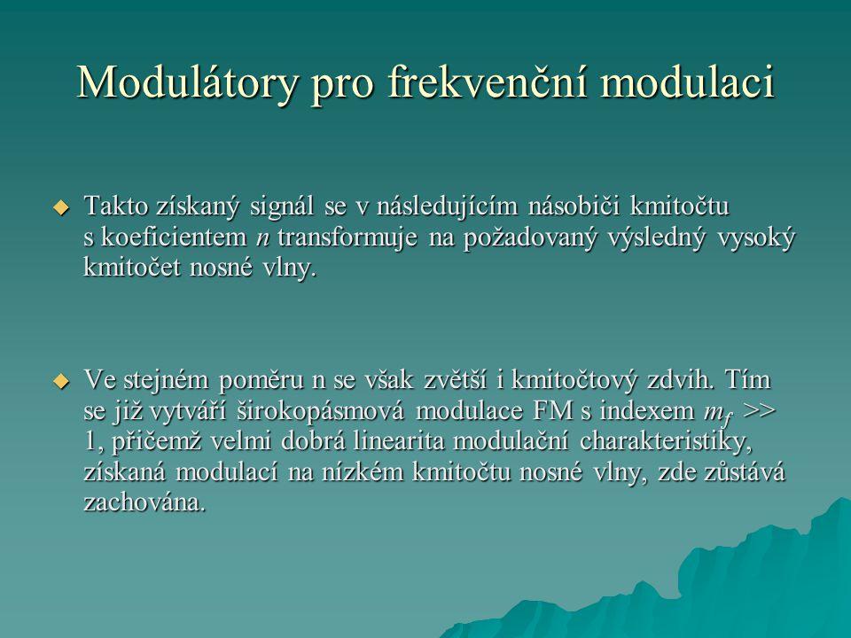 Modulátory pro frekvenční modulaci  Takto získaný signál se v následujícím násobiči kmitočtu s koeficientem n transformuje na požadovaný výsledný vys