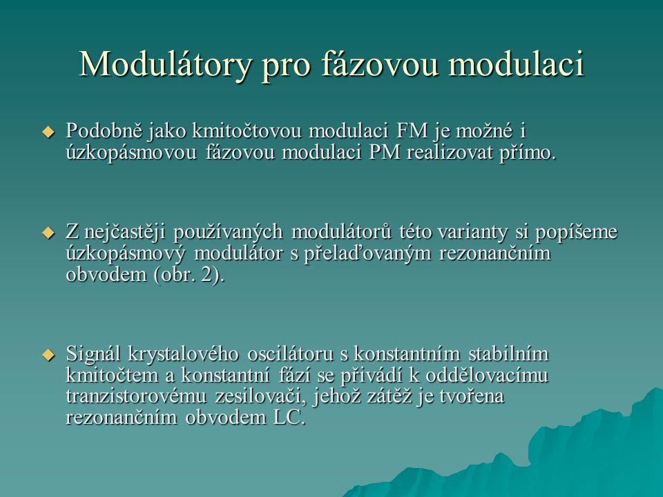 Modulátory pro fázovou modulaci  Podobně jako kmitočtovou modulaci FM je možné i úzkopásmovou fázovou modulaci PM realizovat přímo.  Z nejčastěji po