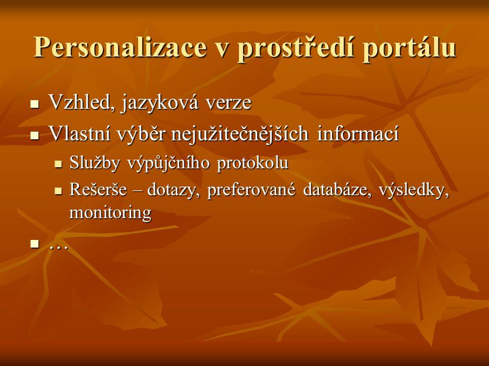 Personalizace v prostředí portálu Vzhled, jazyková verze Vzhled, jazyková verze Vlastní výběr nejužitečnějších informací Vlastní výběr nejužitečnějšíc