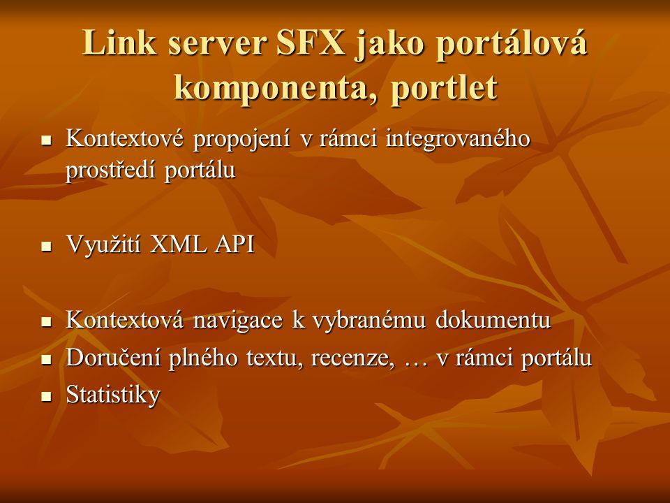 Link server SFX jako portálová komponenta, portlet Kontextové propojení v rámci integrovaného prostředí portálu Kontextové propojení v rámci integrovaného prostředí portálu Využití XML API Využití XML API Kontextová navigace k vybranému dokumentu Kontextová navigace k vybranému dokumentu Doručení plného textu, recenze, … v rámci portálu Doručení plného textu, recenze, … v rámci portálu Statistiky Statistiky