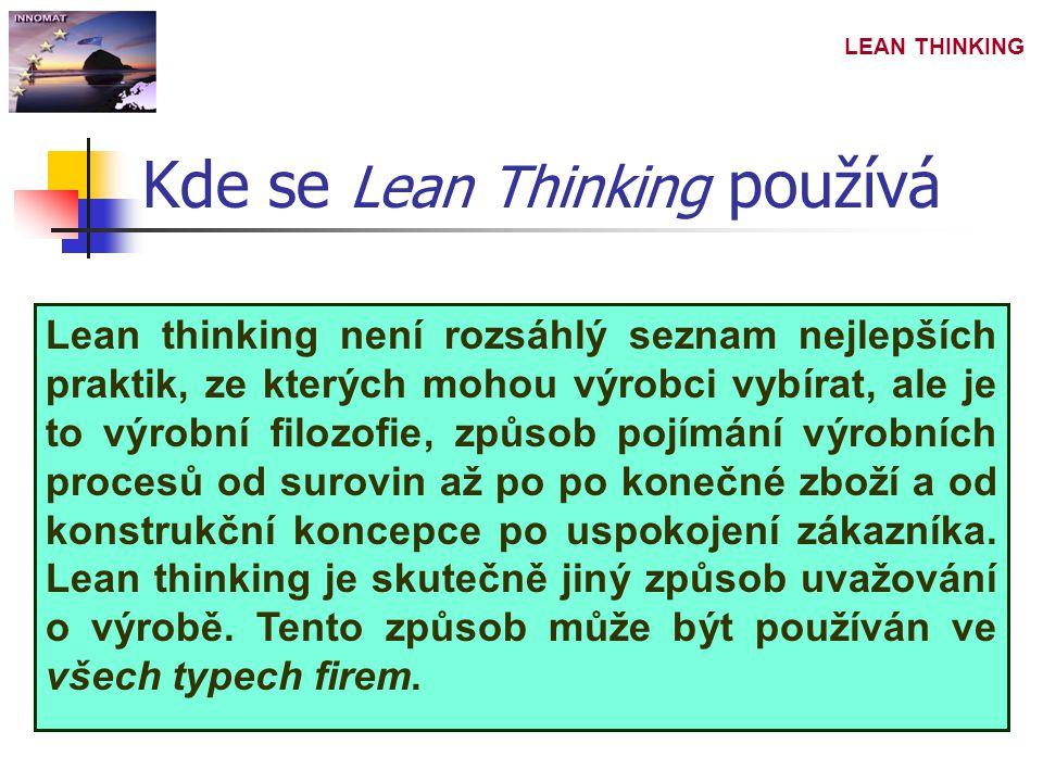 LEAN THINKING Jak se Lean Thinking používá Krok 1  Určení hodnoty Krok 2  Určení proudu hodnot Krok 3  Tok Krok 4  Tah Krok 5  Dokonalost