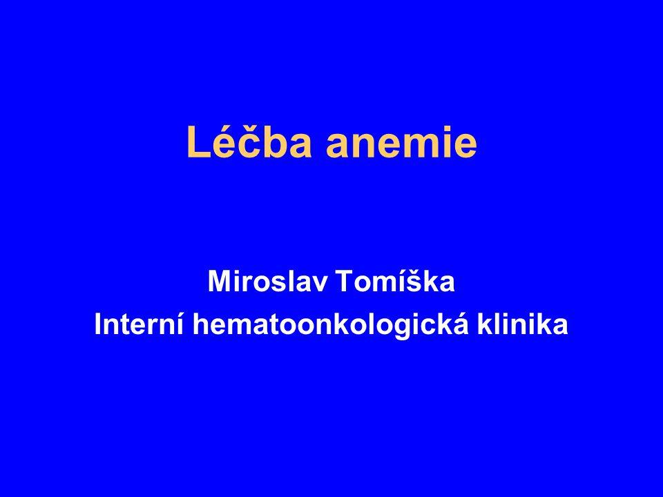 Léčba anemie Miroslav Tomíška Interní hematoonkologická klinika