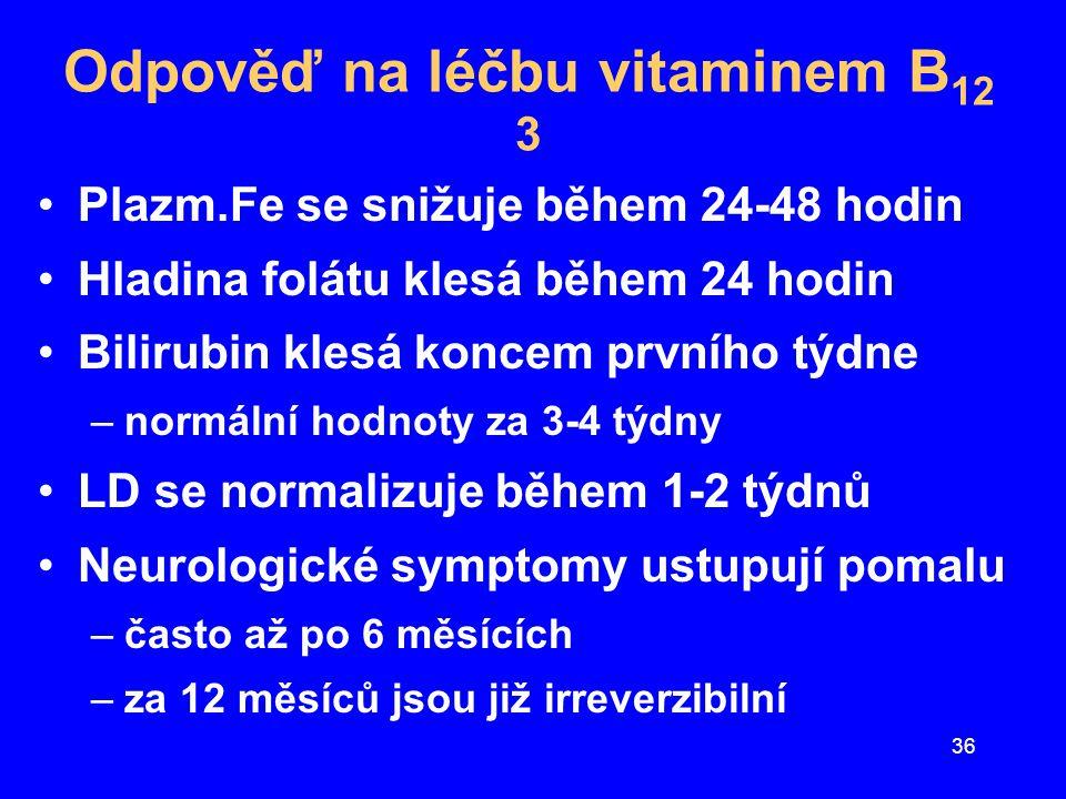 36 Odpověď na léčbu vitaminem B 12 3 Plazm.Fe se snižuje během 24-48 hodin Hladina folátu klesá během 24 hodin Bilirubin klesá koncem prvního týdne –n