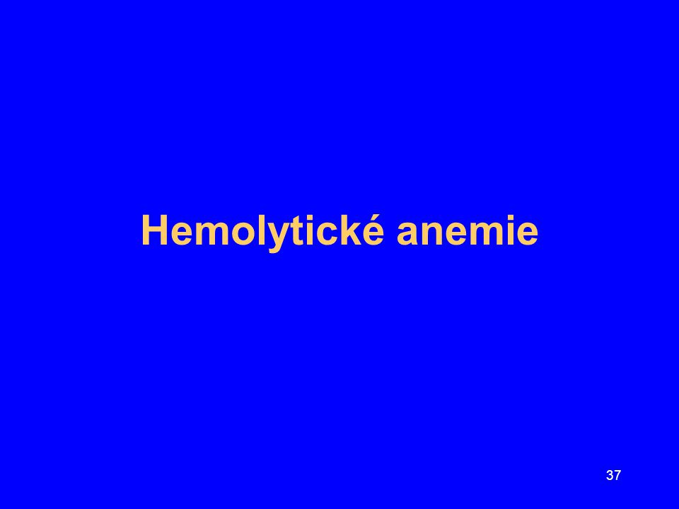 37 Hemolytické anemie