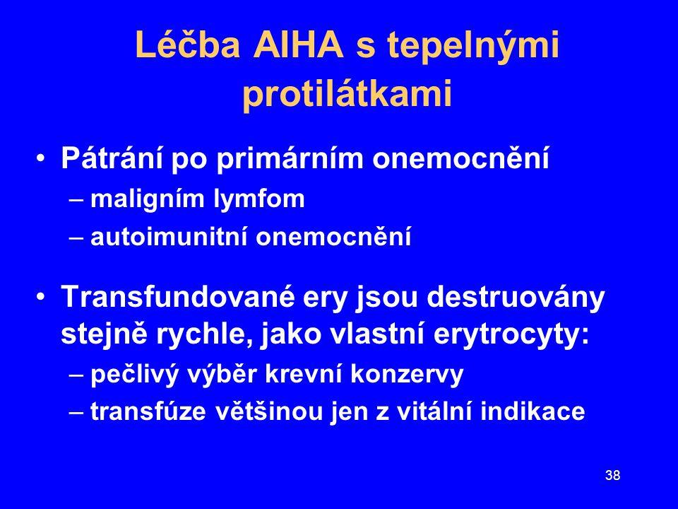 38 Léčba AIHA s tepelnými protilátkami Pátrání po primárním onemocnění –maligním lymfom –autoimunitní onemocnění Transfundované ery jsou destruovány s