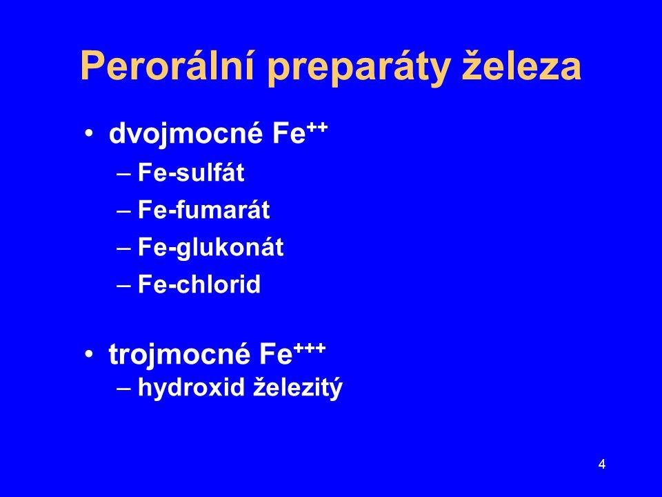4 Perorální preparáty železa dvojmocné Fe ++ –Fe-sulfát –Fe-fumarát –Fe-glukonát –Fe-chlorid trojmocné Fe +++ –hydroxid železitý