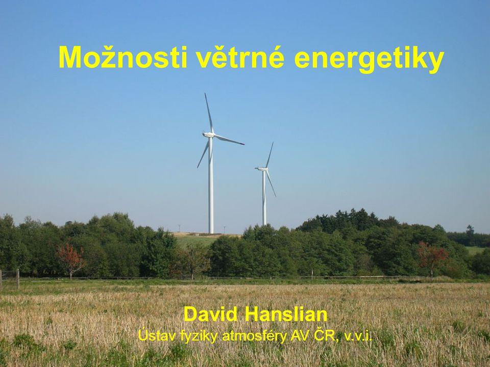 Možnosti větrné energetiky David Hanslian Ústav fyziky atmosféry AV ČR, v.v.i.