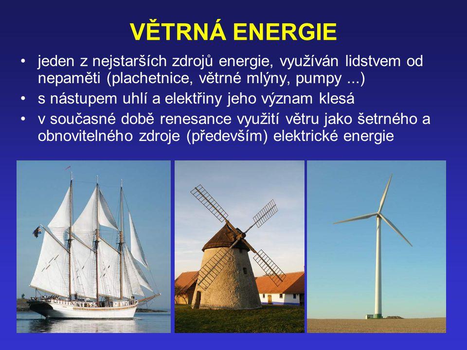 VĚTRNÁ ENERGIE jeden z nejstarších zdrojů energie, využíván lidstvem od nepaměti (plachetnice, větrné mlýny, pumpy...) s nástupem uhlí a elektřiny jeho význam klesá v současné době renesance využití větru jako šetrného a obnovitelného zdroje (především) elektrické energie