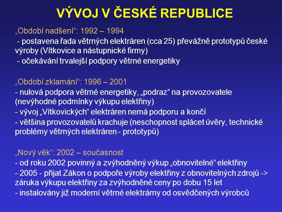 """VÝVOJ V ČESKÉ REPUBLICE """"Období nadšení : 1992 – 1994 - postavena řada větrných elektráren (cca 25) převážně prototypů české výroby (Vítkovice a nástupnické firmy) - očekávání trvalejší podpory větrné energetiky """"Období zklamání : 1996 – 2001 - nulová podpora větrné energetiky, """"podraz na provozovatele (nevýhodné podmínky výkupu elektřiny) - vývoj """"Vítkovických elektráren nemá podporu a končí - většina provozovatelů krachuje (neschopnost splácet úvěry, technické problémy větrných elektráren - prototypů) """"Nový věk : 2002 – současnost - od roku 2002 povinný a zvýhodněný výkup """"obnovitelné elektřiny - 2005 - přijat Zákon o podpoře výroby elektřiny z obnovitelných zdrojů -> záruka výkupu elektřiny za zvýhodněné ceny po dobu 15 let - instalovány již moderní větrné elektrárny od osvědčených výrobců"""