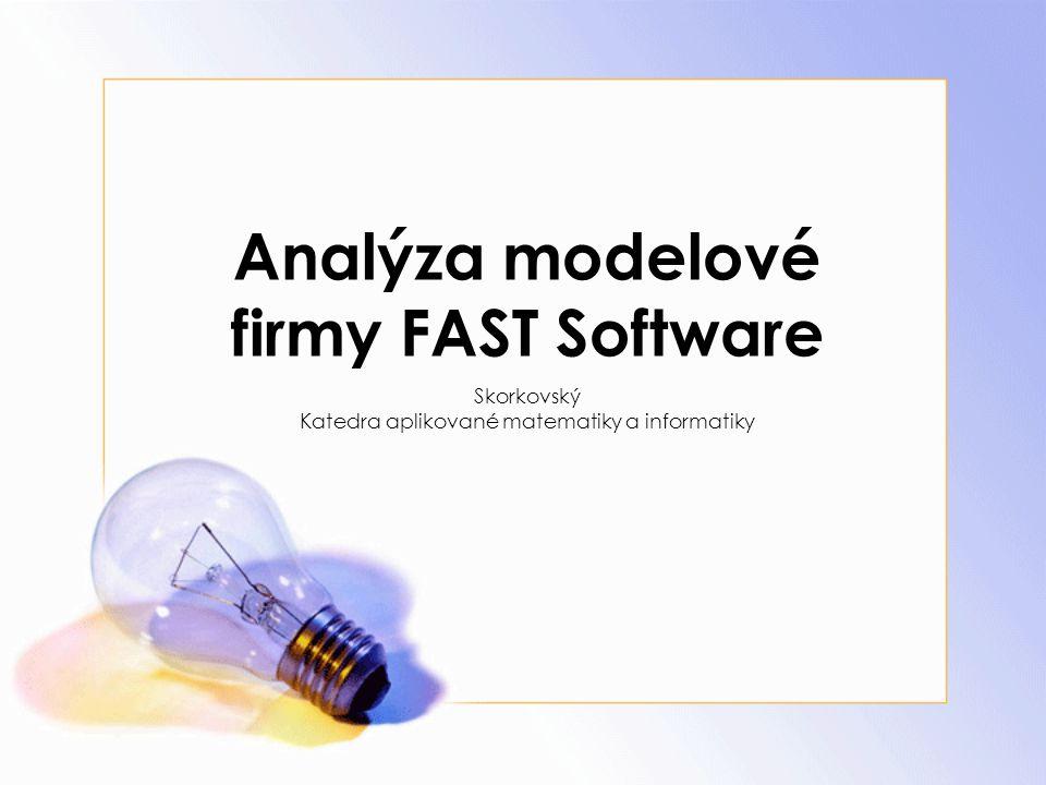 Analýza modelové firmy FAST Software Skorkovský Katedra aplikované matematiky a informatiky
