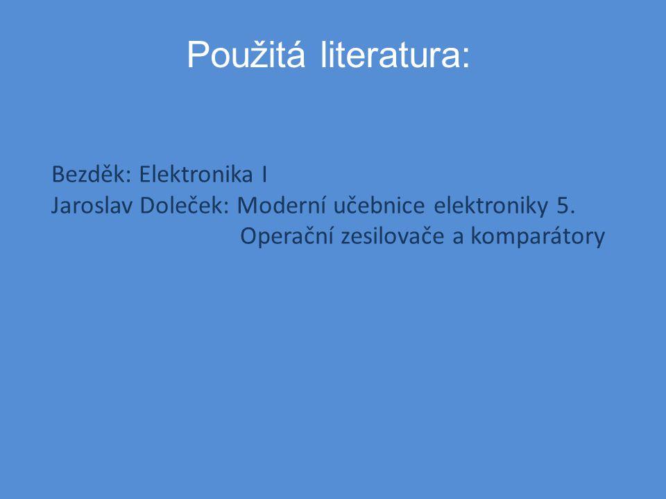 Použitá literatura: Bezděk: Elektronika I Jaroslav Doleček: Moderní učebnice elektroniky 5.