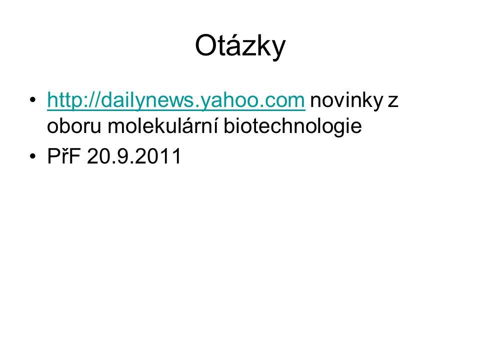 Otázky http://dailynews.yahoo.com novinky z oboru molekulární biotechnologiehttp://dailynews.yahoo.com PřF 20.9.2011