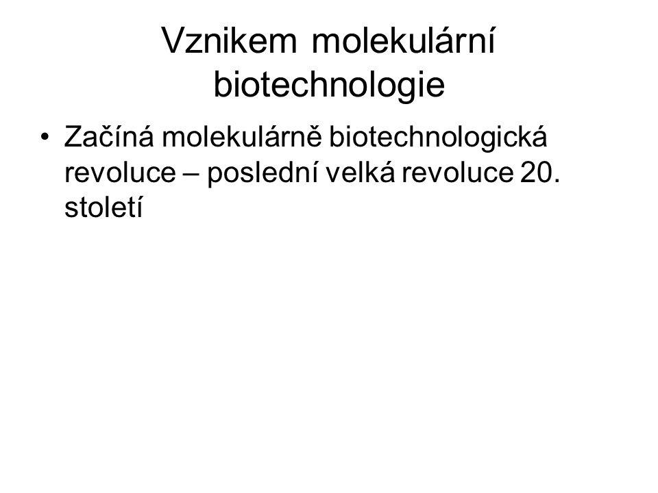 Vznikem molekulární biotechnologie Začíná molekulárně biotechnologická revoluce – poslední velká revoluce 20.