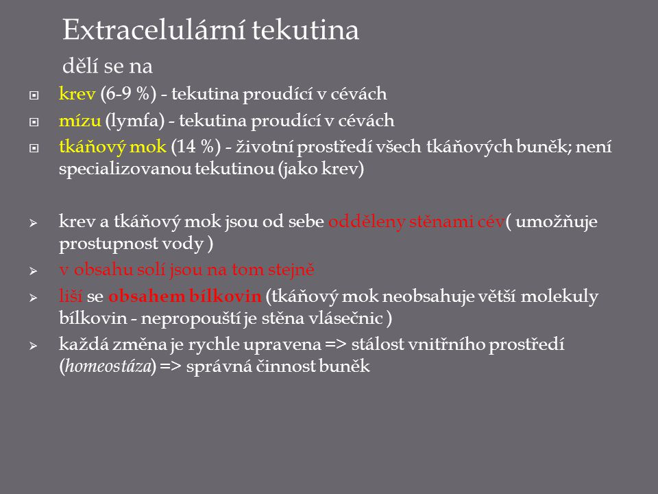 Extracelulární tekutina dělí se na  krev (6-9 %) - tekutina proudící v cévách  mízu (lymfa) - tekutina proudící v cévách  tkáňový mok (14 %) - živo