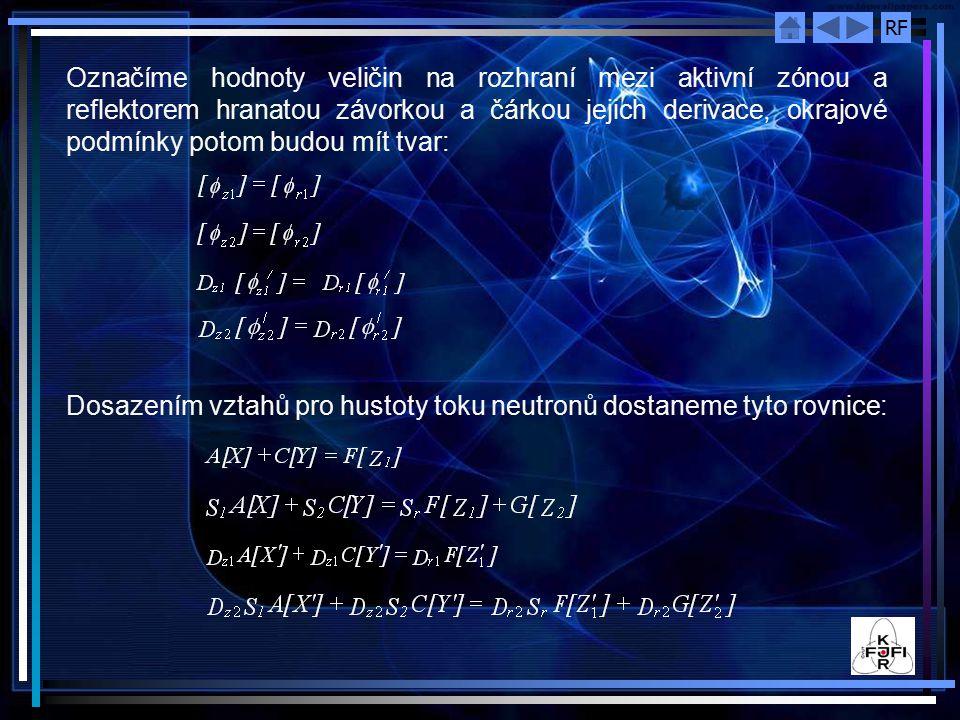RF Označíme hodnoty veličin na rozhraní mezi aktivní zónou a reflektorem hranatou závorkou a čárkou jejich derivace, okrajové podmínky potom budou mít tvar: Dosazením vztahů pro hustoty toku neutronů dostaneme tyto rovnice: