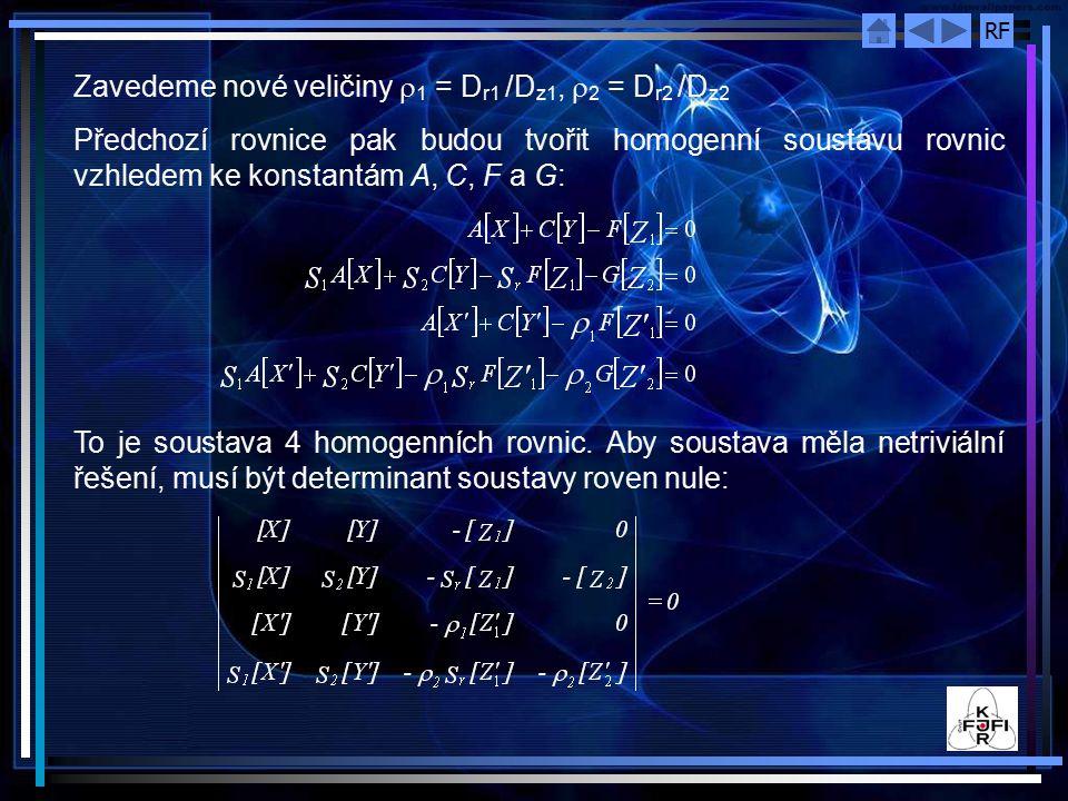 RF Zavedeme nové veličiny  1 = D r1 /D z1,  2 = D r2 /D z2 Předchozí rovnice pak budou tvořit homogenní soustavu rovnic vzhledem ke konstantám A, C, F a G: To je soustava 4 homogenních rovnic.