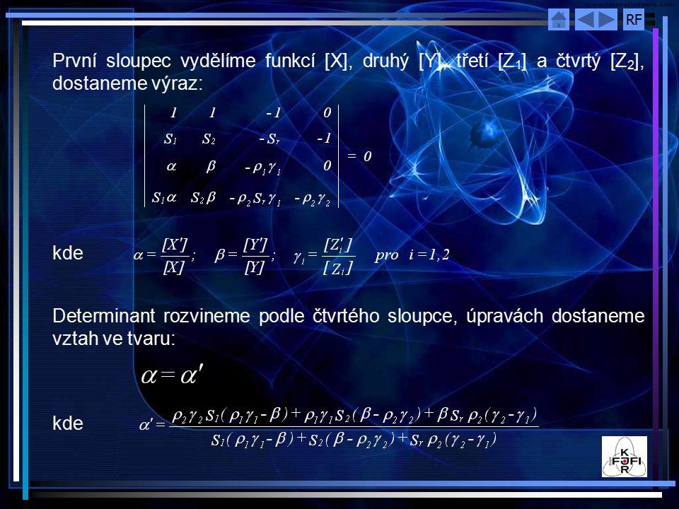 RF První sloupec vydělíme funkcí [X], druhý [Y], třetí [Z 1 ] a čtvrtý [Z 2 ], dostaneme výraz: kde Determinant rozvineme podle čtvrtého sloupce, úpravách dostaneme vztah ve tvaru: kde