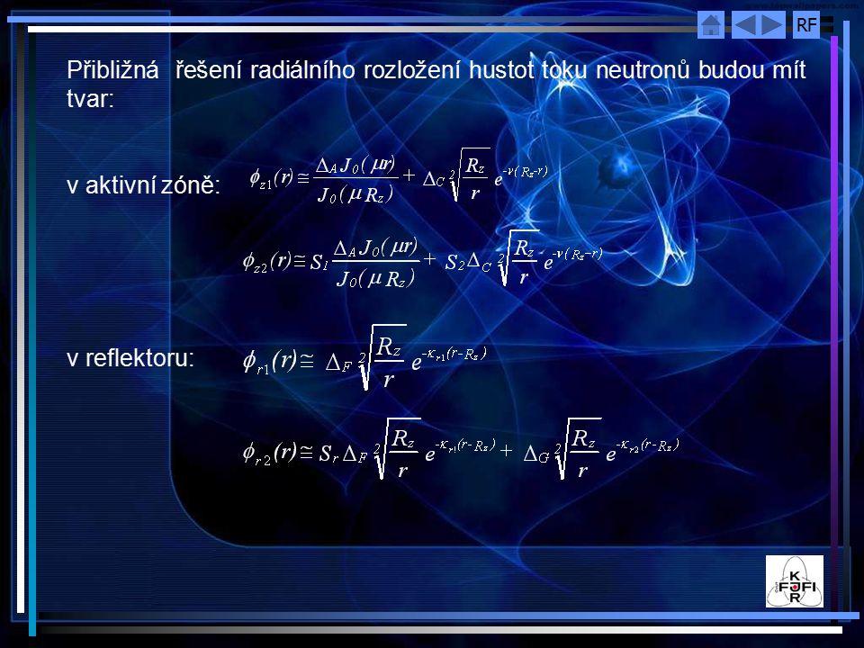 RF Přibližná řešení radiálního rozložení hustot toku neutronů budou mít tvar: v aktivní zóně: v reflektoru: