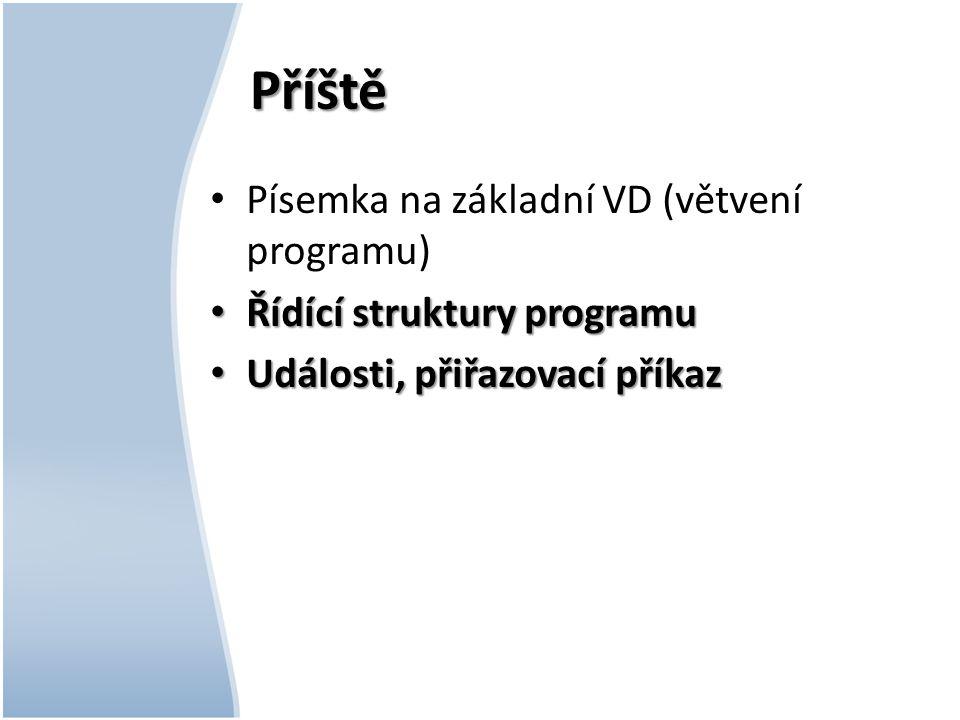 Příště Písemka na základní VD (větvení programu) Řídící struktury programu Řídící struktury programu Události, přiřazovací příkaz Události, přiřazovací příkaz