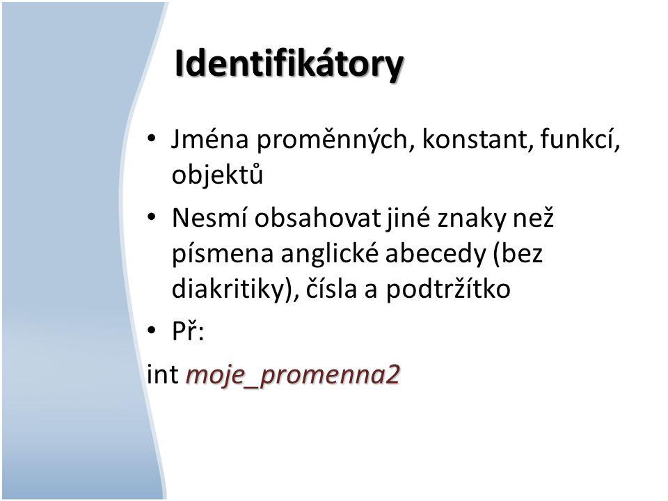 Identifikátory Jména proměnných, konstant, funkcí, objektů Nesmí obsahovat jiné znaky než písmena anglické abecedy (bez diakritiky), čísla a podtržítk